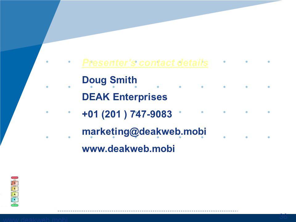 www,deakweb.mobi 36 Presenters contact details Doug Smith DEAK Enterprises +01 (201 ) 747-9083 marketing@deakweb.mobi www.deakweb.mobi