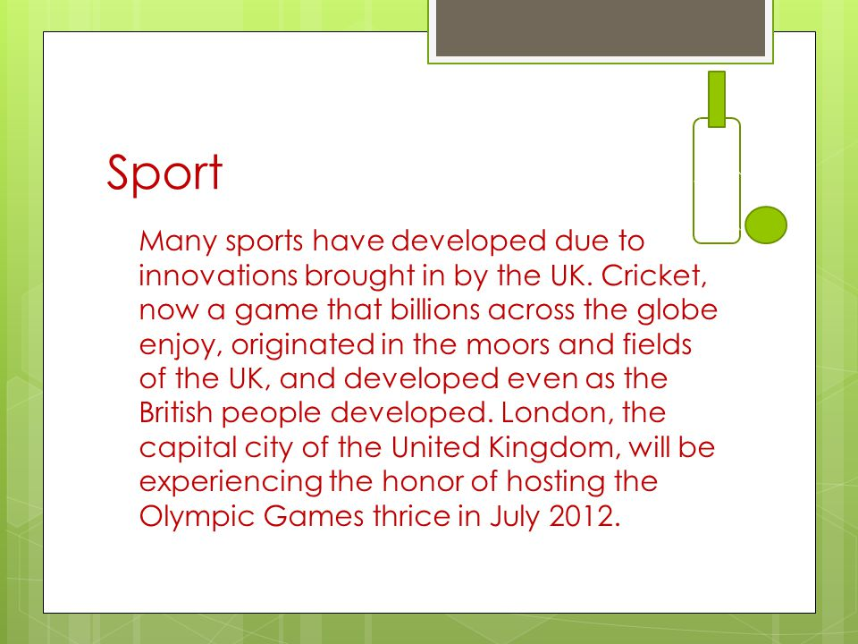 Sport Many sports have developed due to innovations brought in by the UK.