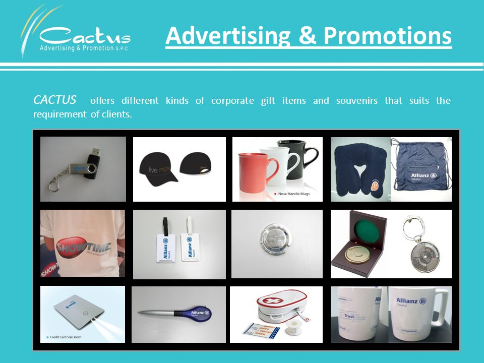 Advertising & Promotions CACTUS offers different kinds of corporate gift items and souvenirs that suits the requirement of clients.