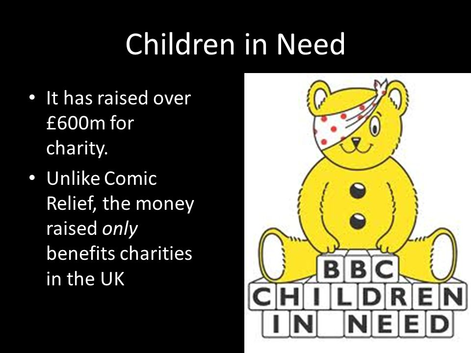 Children in Need It has raised over £600m for charity.