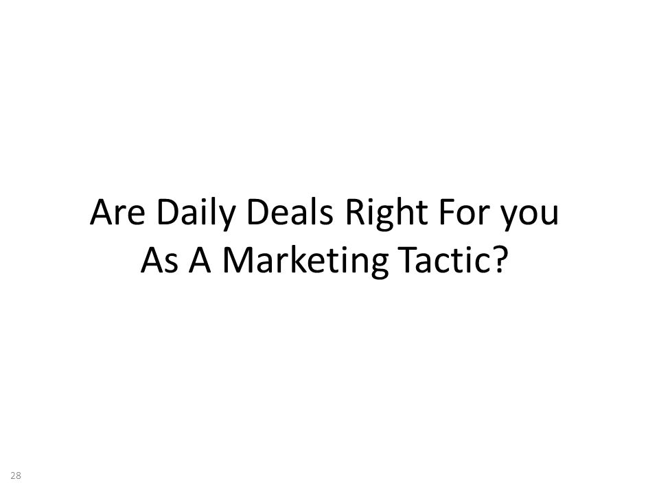 Are Daily Deals Right For you As A Marketing Tactic? 28