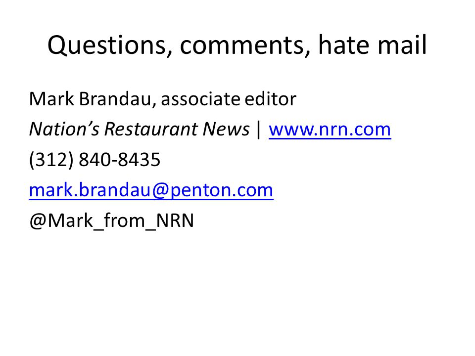 Questions, comments, hate mail Mark Brandau, associate editor Nations Restaurant News | www.nrn.comwww.nrn.com (312) 840-8435 mark.brandau@penton.com @Mark_from_NRN