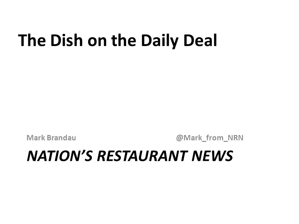 NATIONS RESTAURANT NEWS Mark Brandau@Mark_from_NRN The Dish on the Daily Deal