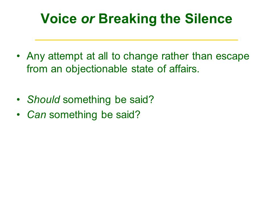 Voice or Breaking the Silence ______________________________ Any attempt at all to change rather than escape from an objectionable state of affairs.