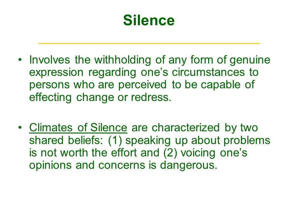 Silence ______________________________ Involves the withholding of any form of genuine expression regarding ones circumstances to persons who are perceived to be capable of effecting change or redress.