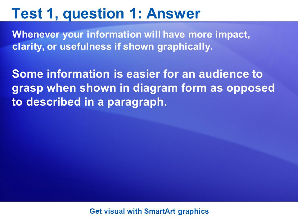 Test 1, question 1: Answer Whenever your information will have more impact, clarity, or usefulness if shown graphically.