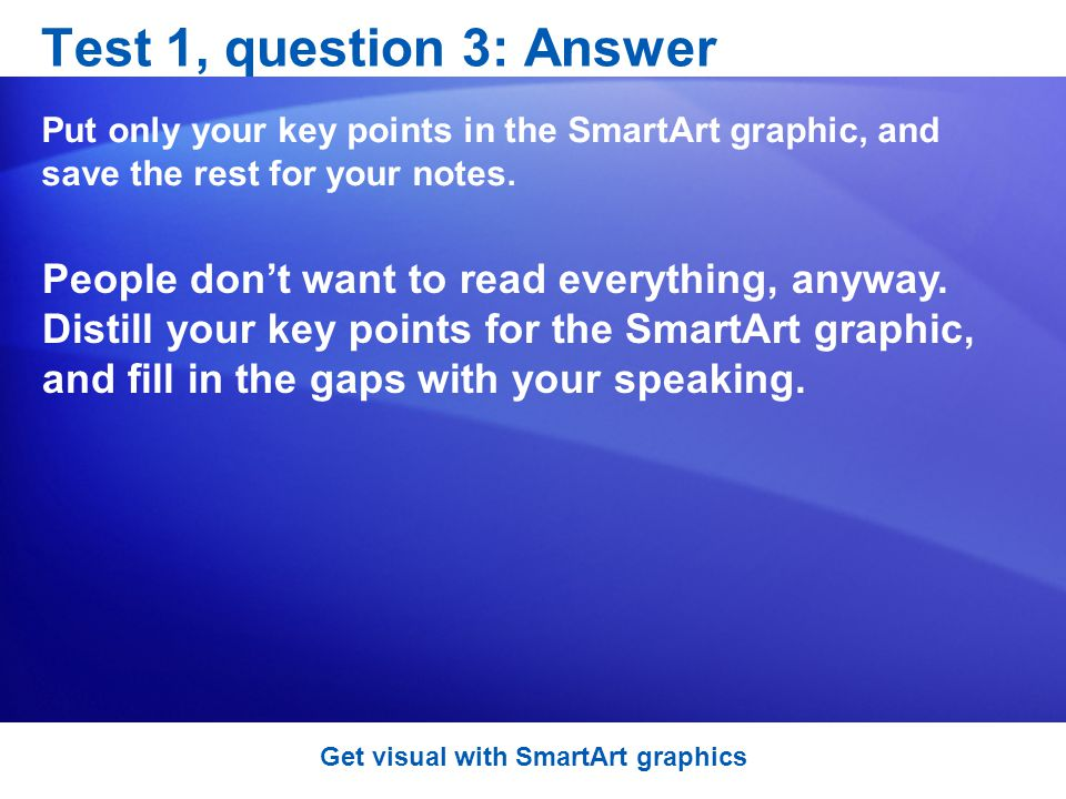 Test 1, question 3: Answer Put only your key points in the SmartArt graphic, and save the rest for your notes.