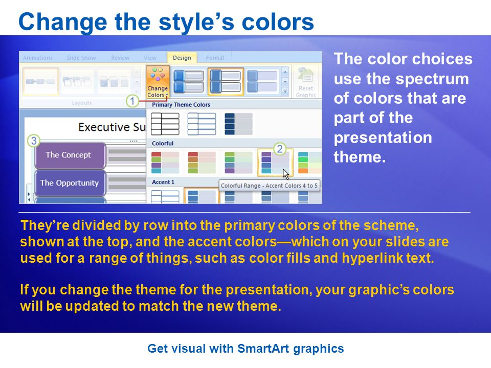 Change the styles colors The color choices use the spectrum of colors that are part of the presentation theme.
