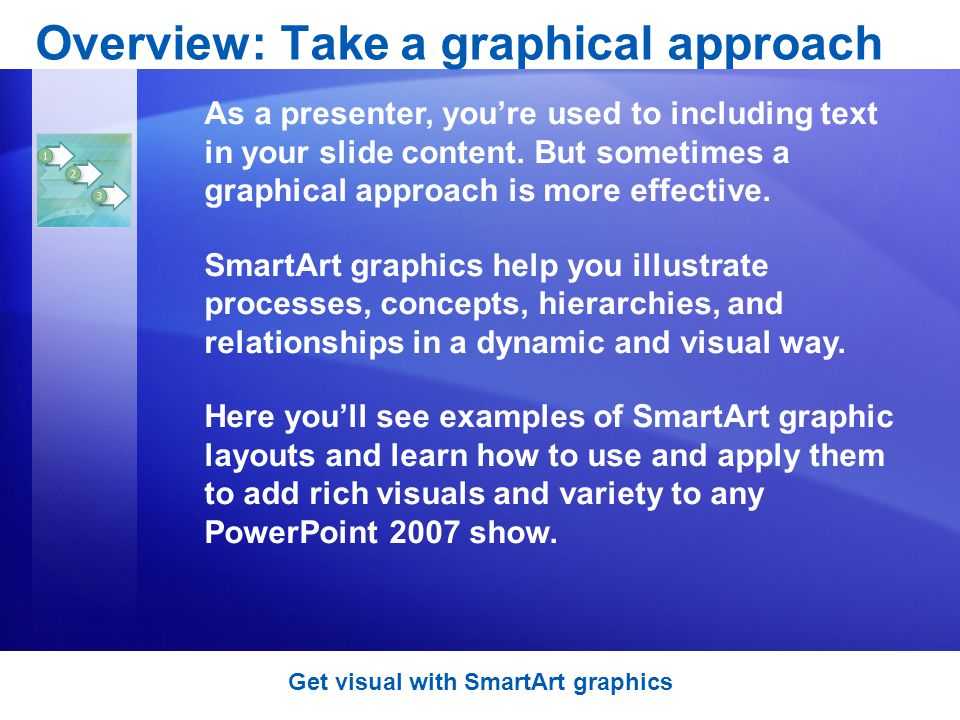 Overview: Take a graphical approach As a presenter, youre used to including text in your slide content.