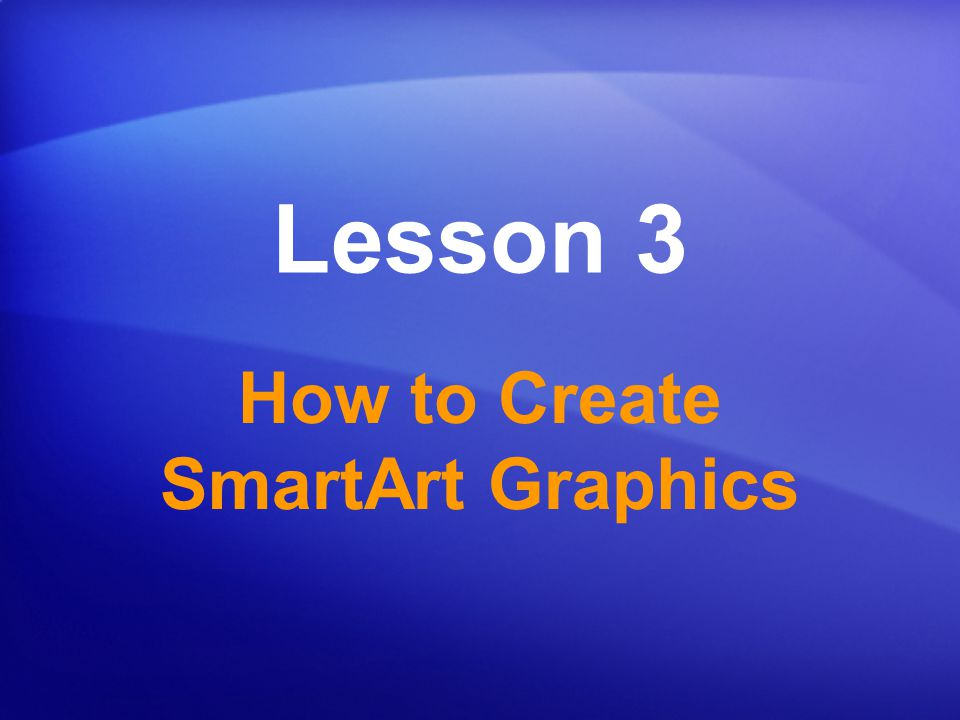 Lesson 3 How to Create SmartArt Graphics