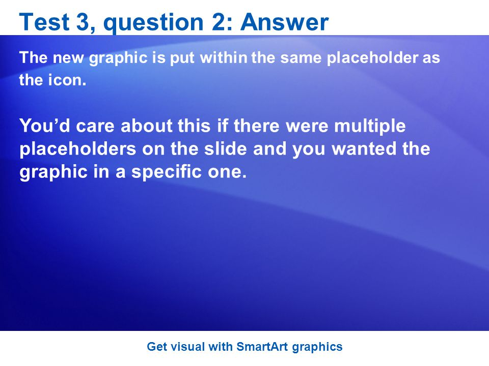 Test 3, question 2: Answer The new graphic is put within the same placeholder as the icon.