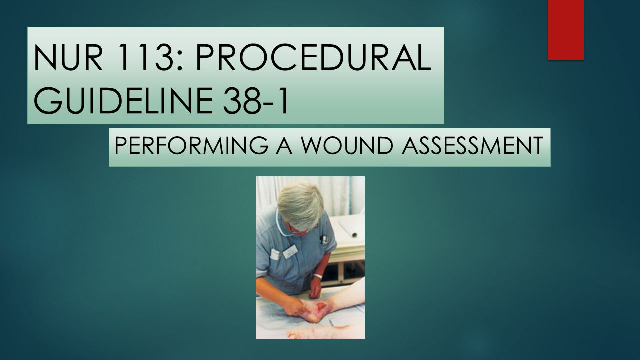 PERFORMING A WOUND ASSESSMENT - Intro Wound assessment provides the baseline for planning and evaluating the wound care plan.