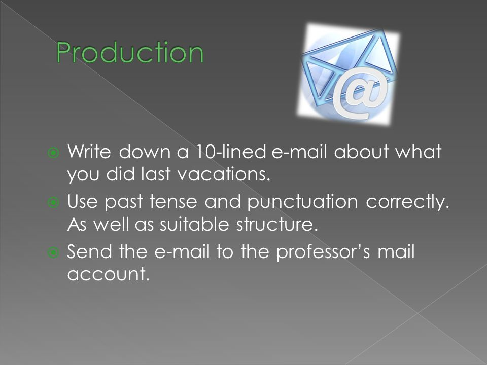 Write down a 10-lined e-mail about what you did last vacations.