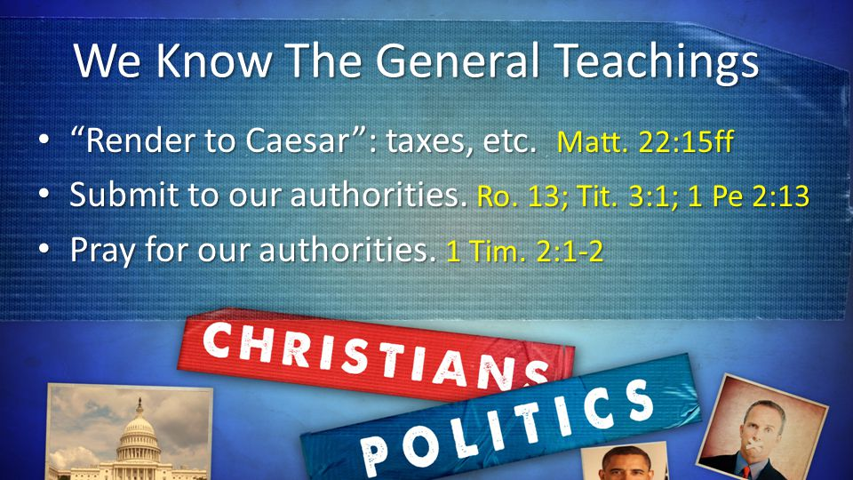 We Know The General Teachings Render to Caesar: taxes, etc.