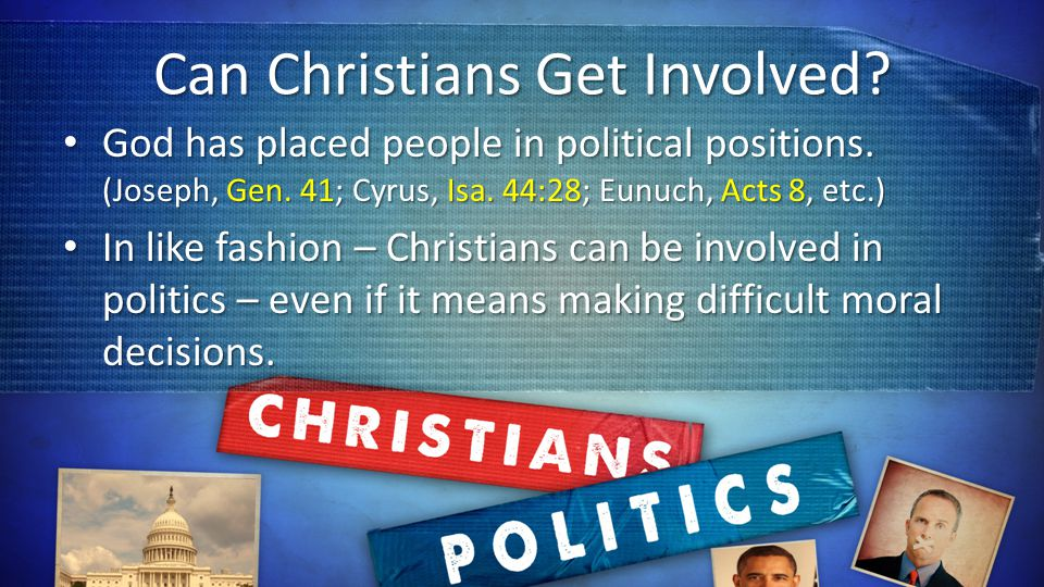 Can Christians Get Involved. God has placed people in political positions.