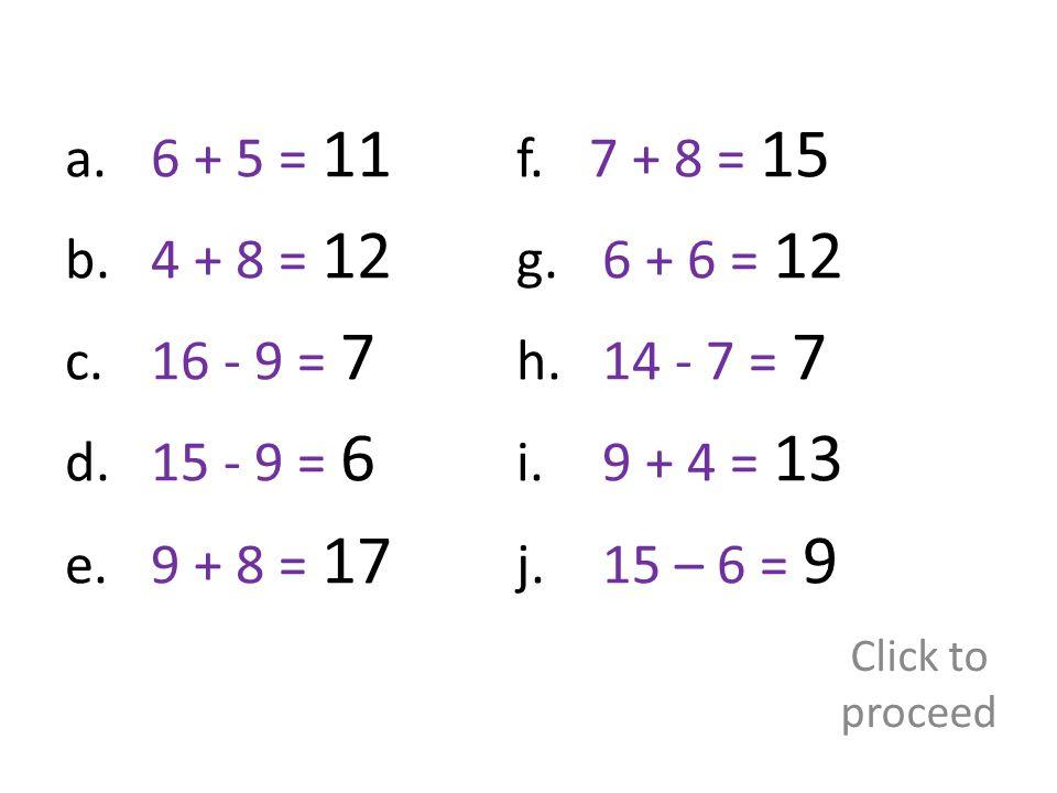 a. 6 + 5 = 11 b. 4 + 8 = 12 c. 16 - 9 = 7 d. 15 - 9 = 6 e.