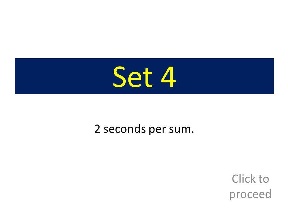 Set 4 2 seconds per sum. Click to proceed