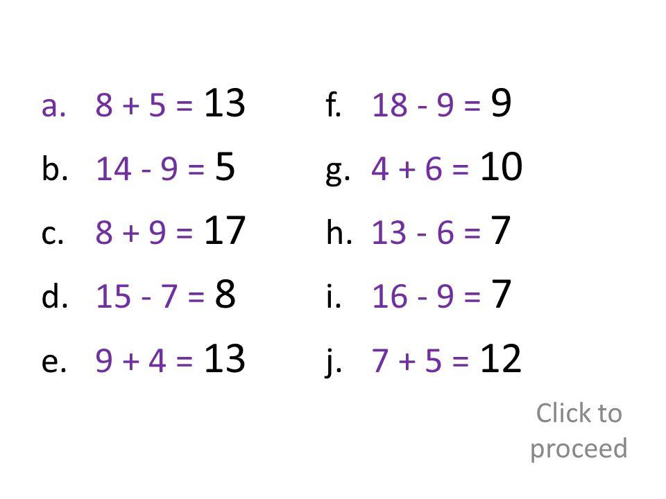 a.8 + 5 = 13 b. 14 - 9 = 5 c. 8 + 9 = 17 d. 15 - 7 = 8 e.