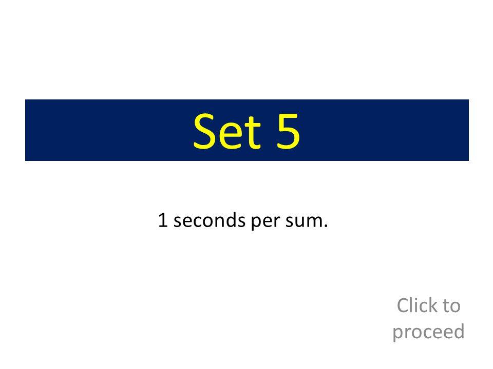 Set 5 1 seconds per sum. Click to proceed