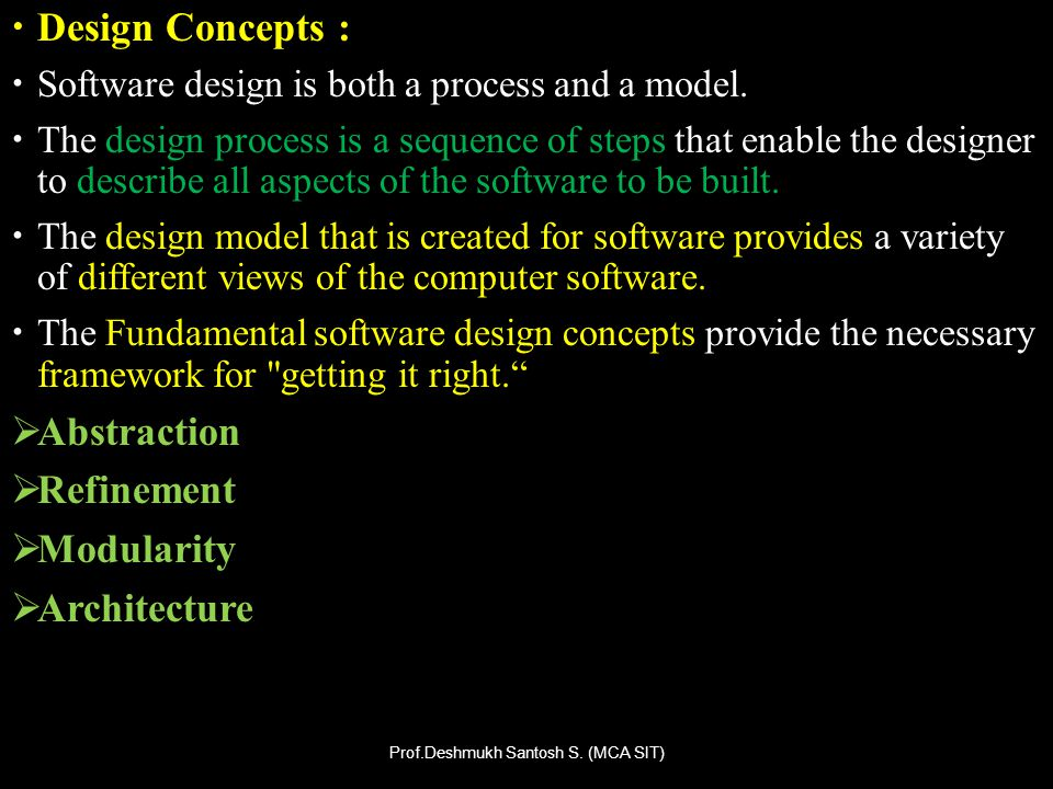 Design Concepts : Software design is both a process and a model. The design process is a sequence of steps that enable the designer to describe all as