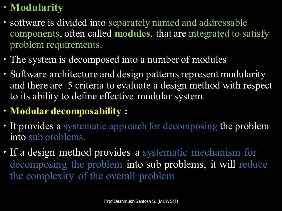 Modularity software is divided into separately named and addressable components, often called modules, that are integrated to satisfy problem requirem