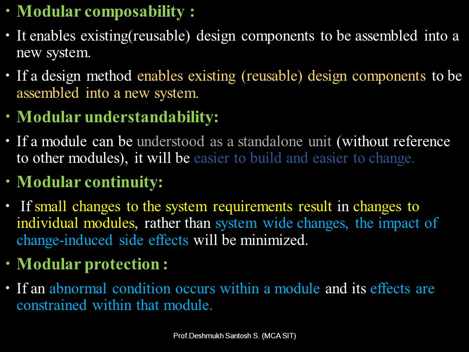 Modular composability : It enables existing(reusable) design components to be assembled into a new system. If a design method enables existing (reusab