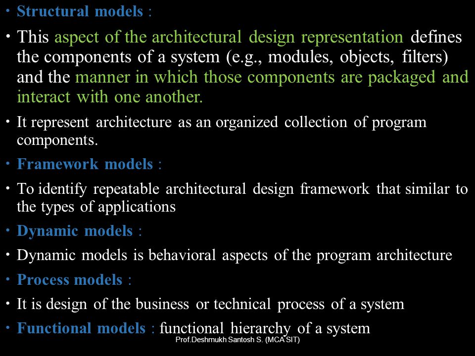 Structural models : This aspect of the architectural design representation defines the components of a system (e.g., modules, objects, filters) and th