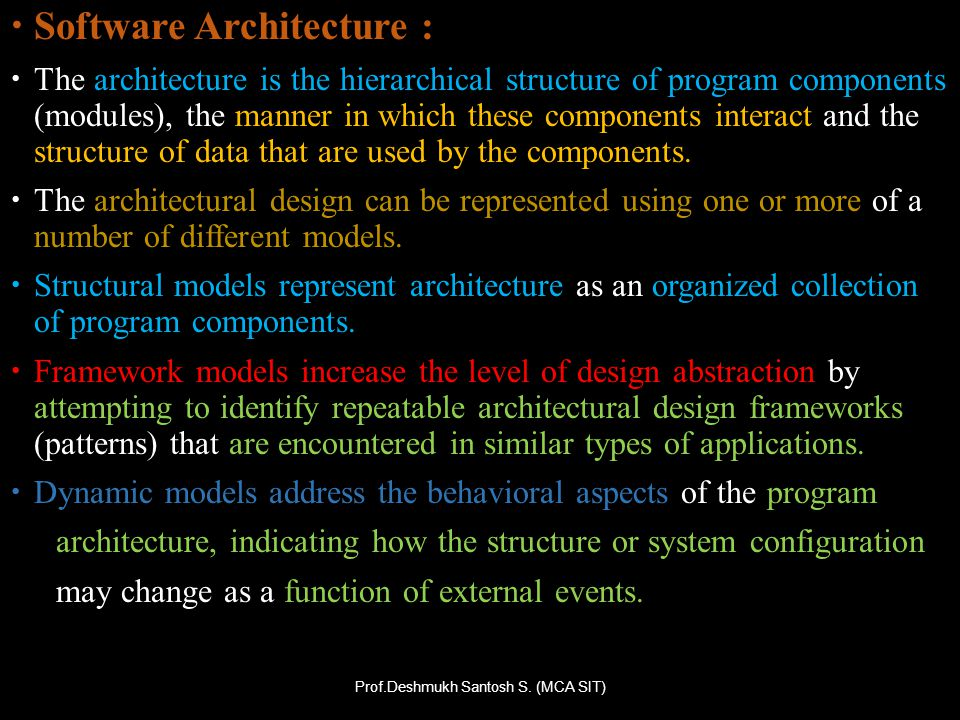 Software Architecture : The architecture is the hierarchical structure of program components (modules), the manner in which these components interact