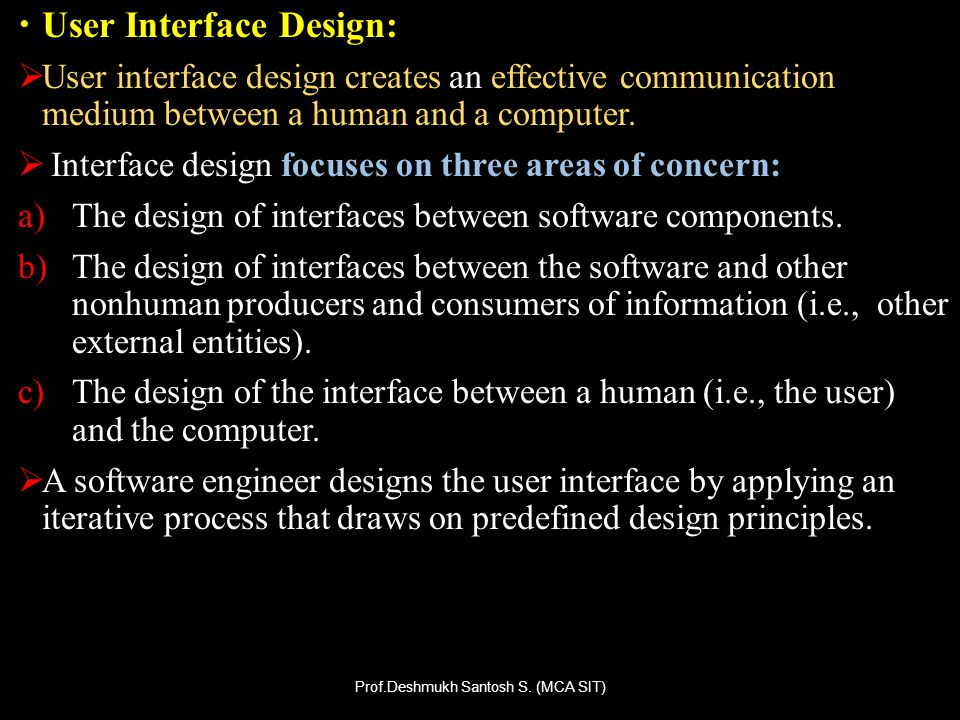 User Interface Design: User interface design creates an effective communication medium between a human and a computer. Interface design focuses on thr