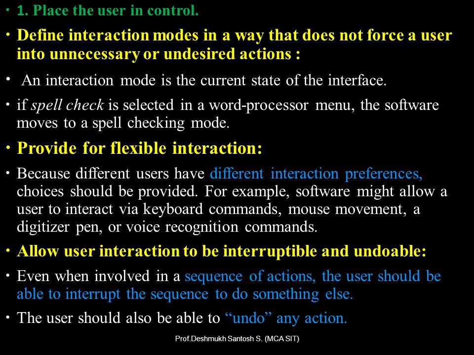 1. Place the user in control. Define interaction modes in a way that does not force a user into unnecessary or undesired actions : An interaction mode
