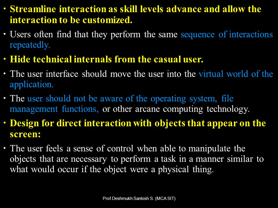 Streamline interaction as skill levels advance and allow the interaction to be customized. Users often find that they perform the same sequence of int