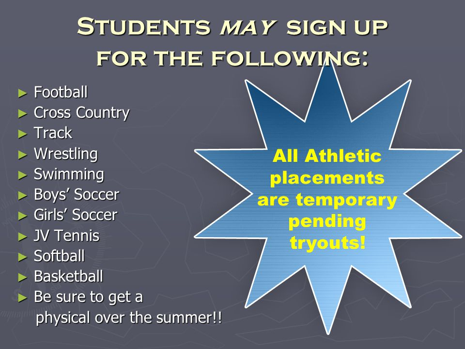 Students may sign up for the following: Football Football Cross Country Cross Country Track Track Wrestling Wrestling Swimming Swimming Boys Soccer Bo