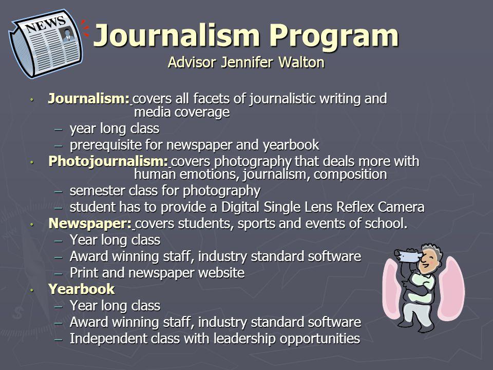 Journalism Program Advisor Jennifer Walton Journalism: covers all facets of journalistic writing and media coverage Journalism: covers all facets of j