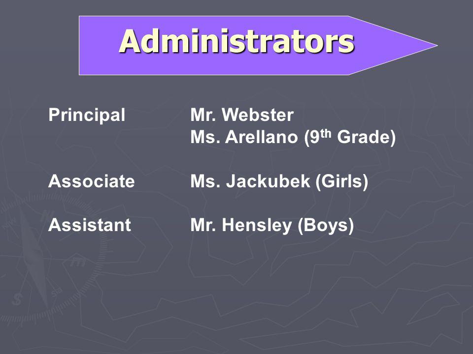 Administrators PrincipalMr. Webster Ms. Arellano (9 th Grade) AssociateMs. Jackubek (Girls) AssistantMr. Hensley (Boys)