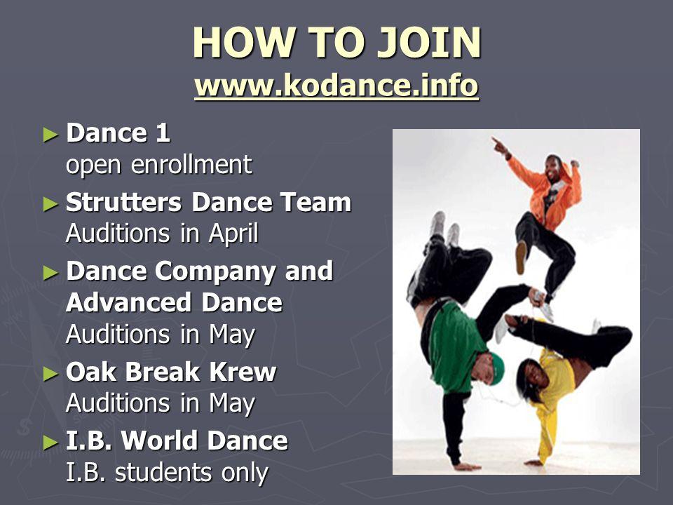 HOW TO JOIN www.kodance.info Dance 1 open enrollment Dance 1 open enrollment Strutters Dance Team Auditions in April Strutters Dance Team Auditions in