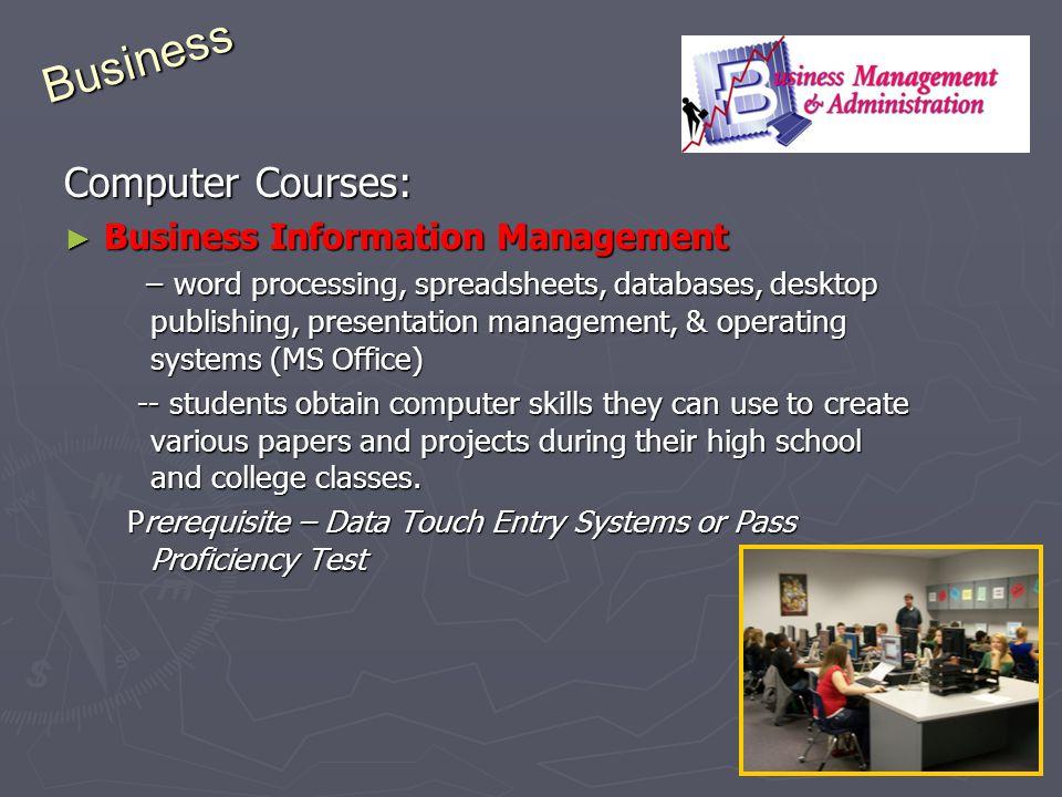 Computer Courses: Business Information Management Business Information Management – word processing, spreadsheets, databases, desktop publishing, pres
