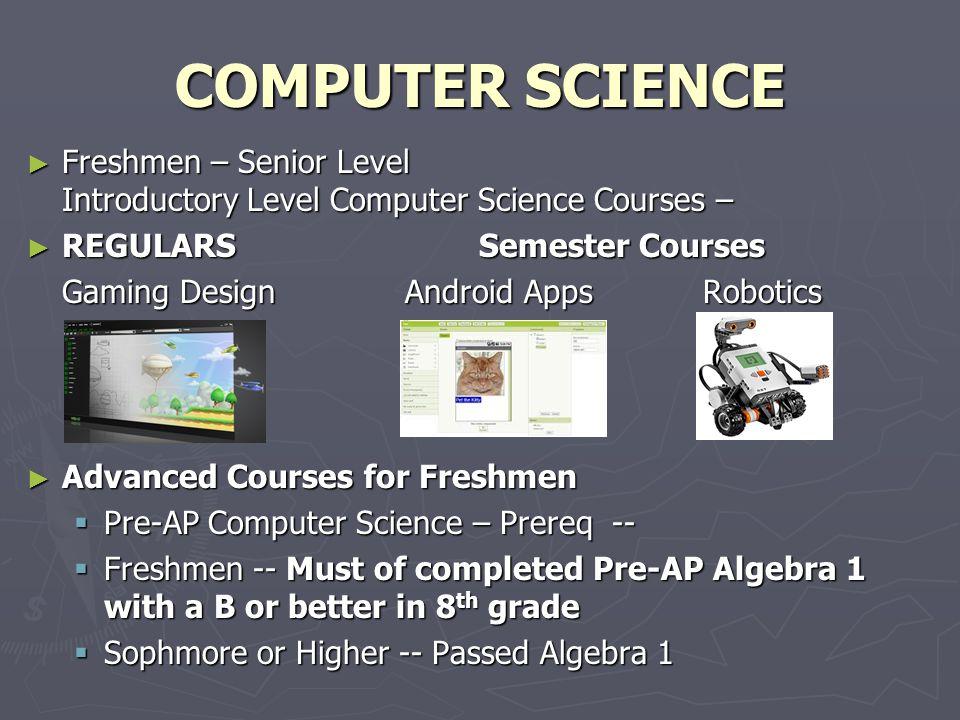 COMPUTER SCIENCE Freshmen – Senior Level Introductory Level Computer Science Courses – Freshmen – Senior Level Introductory Level Computer Science Cou