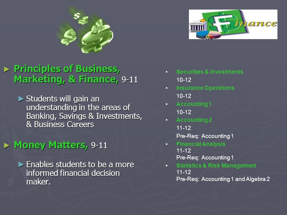 Principles of Business, Marketing, & Finance, 9-11 Principles of Business, Marketing, & Finance, 9-11 Students will gain an understanding in the areas
