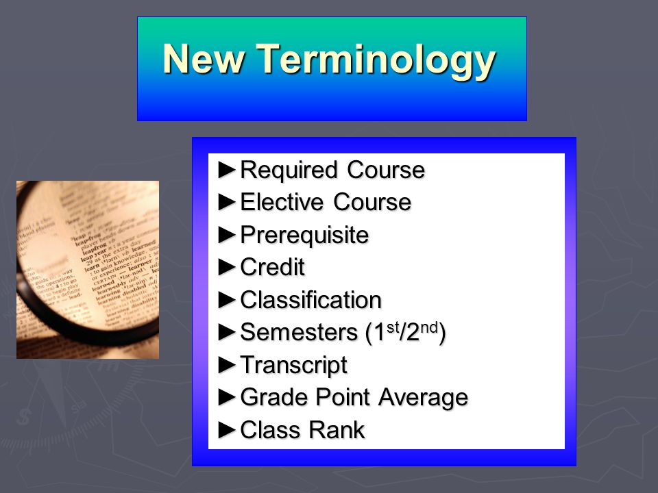 New Terminology Required CourseRequired Course Elective CourseElective Course PrerequisitePrerequisite CreditCredit ClassificationClassification Semes