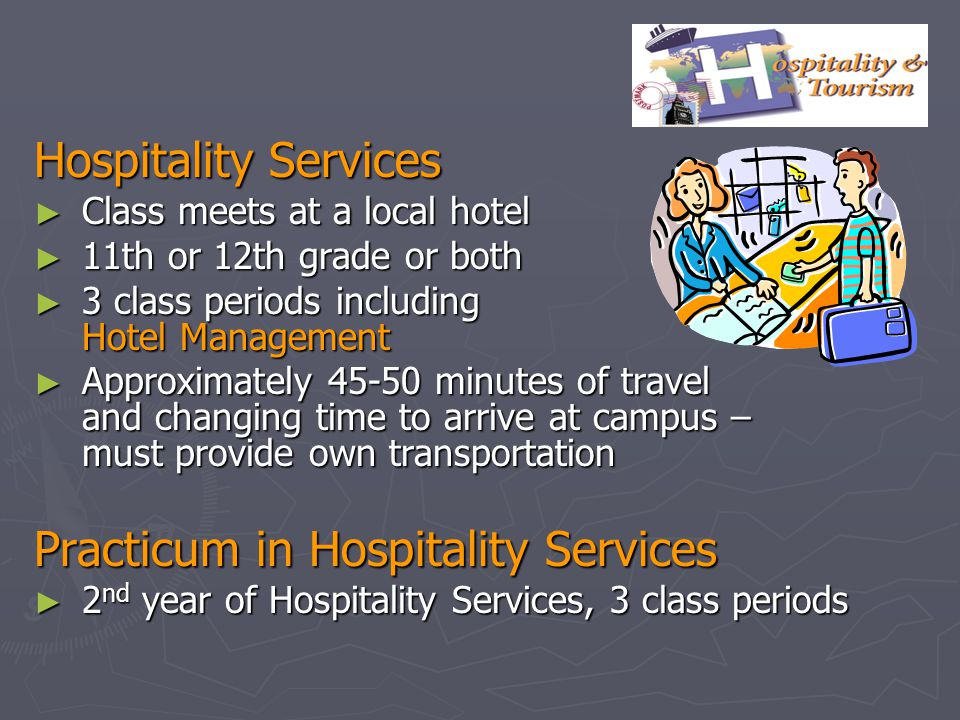 Hospitality Services Class meets at a local hotel Class meets at a local hotel 11th or 12th grade or both 11th or 12th grade or both 3 class periods i