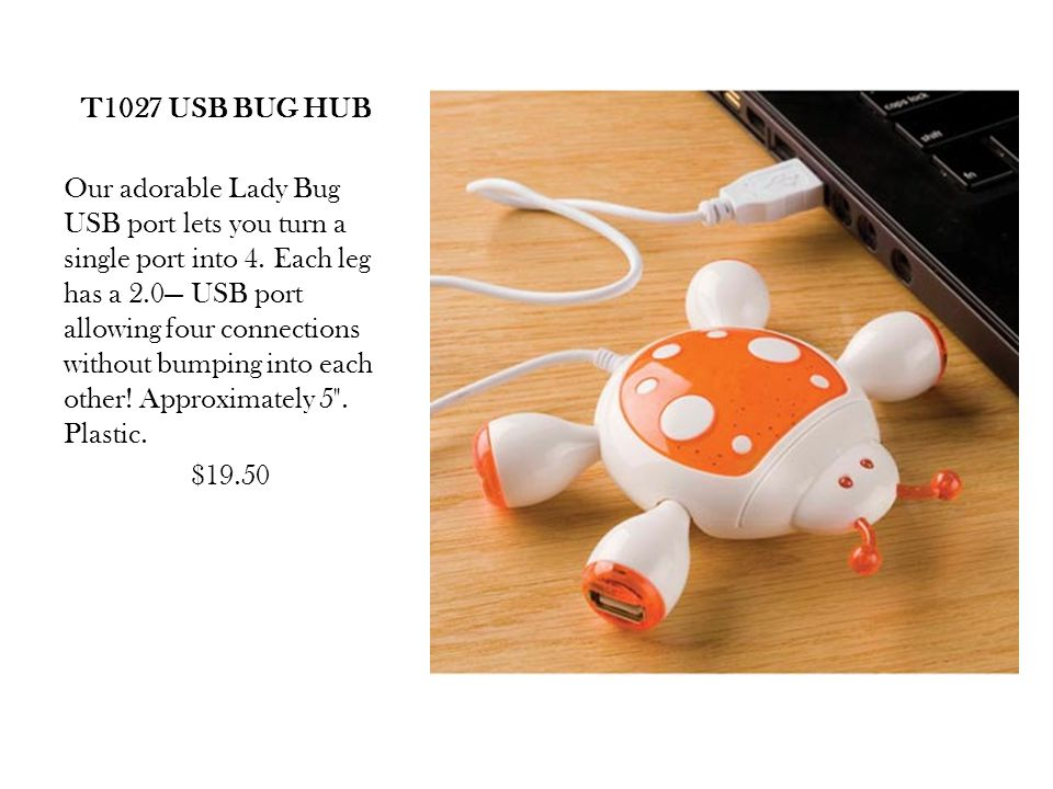T1027 USB BUG HUB Our adorable Lady Bug USB port lets you turn a single port into 4.