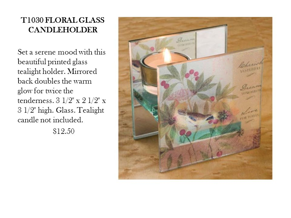T1030 FLORAL GLASS CANDLEHOLDER Set a serene mood with this beautiful printed glass tealight holder.