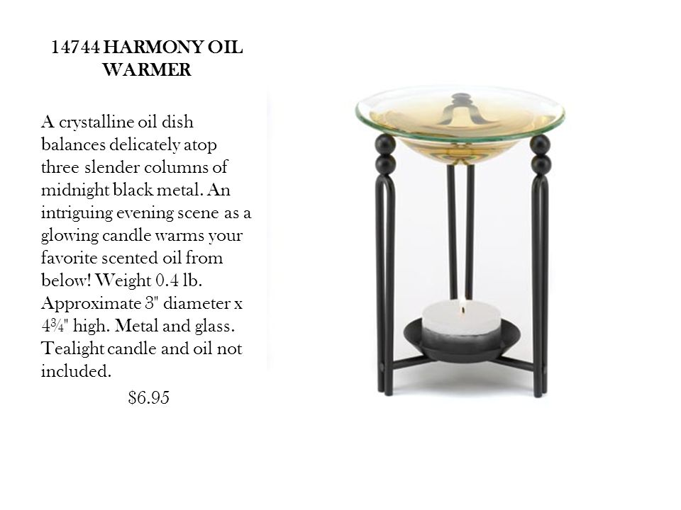 14744 HARMONY OIL WARMER A crystalline oil dish balances delicately atop three slender columns of midnight black metal.