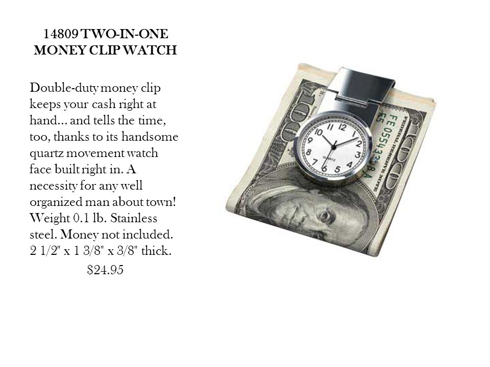 14809 TWO-IN-ONE MONEY CLIP WATCH Double-duty money clip keeps your cash right at hand...