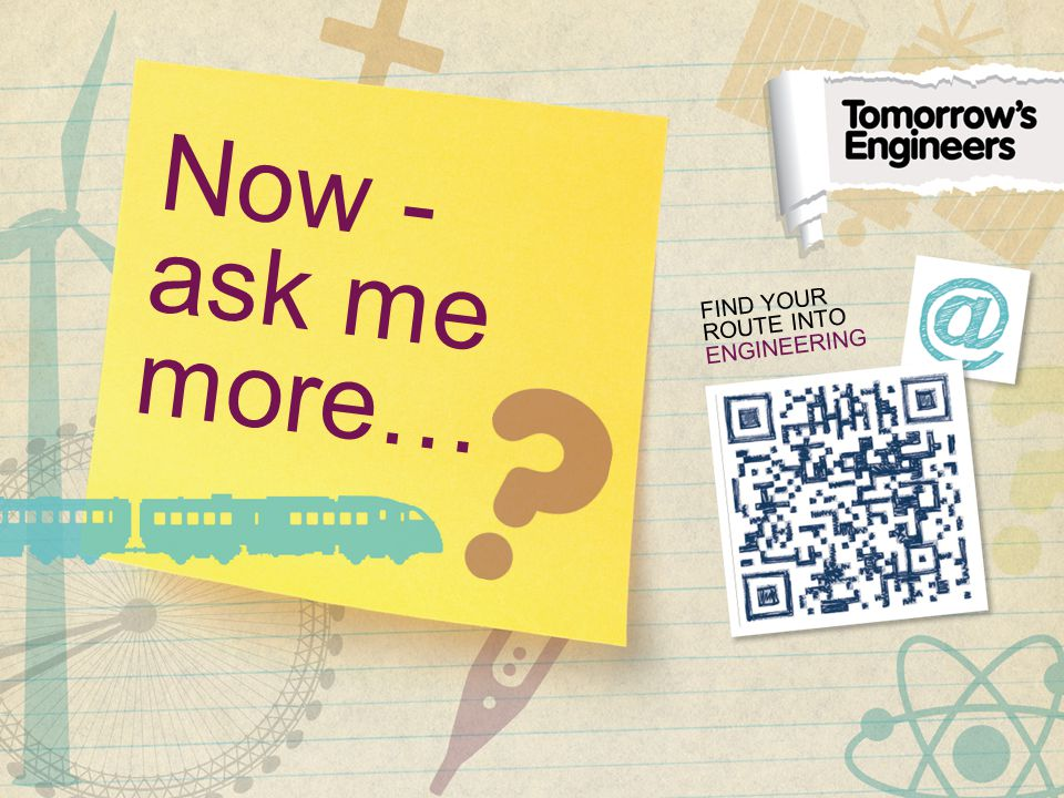 Now - ask me more… FIND YOUR ROUTE INTO ENGINEERING
