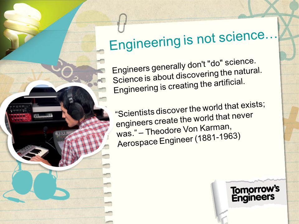 Engineering is not science… Engineers generally don t do science.