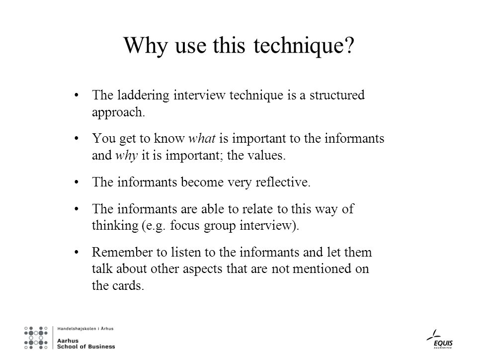 Why use this technique. The laddering interview technique is a structured approach.