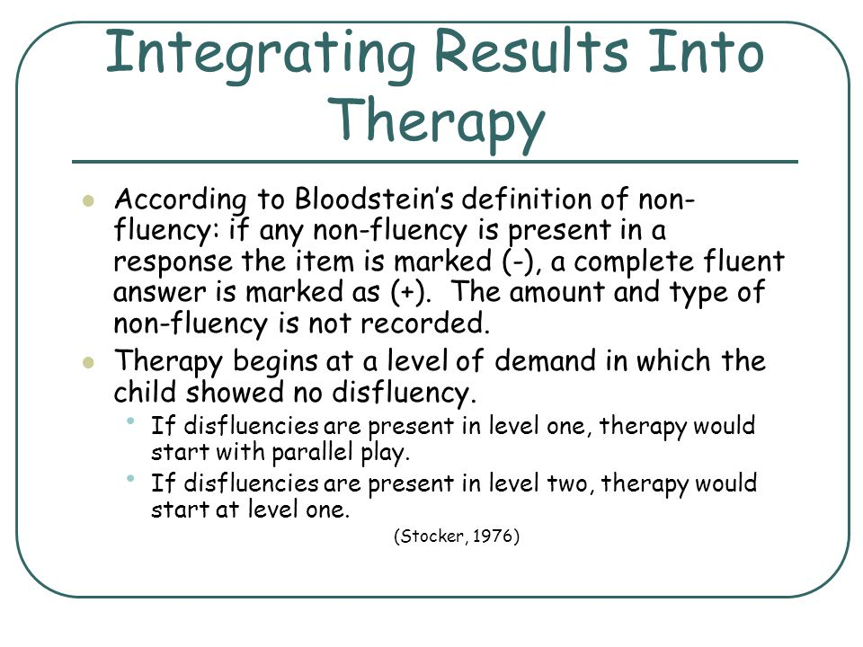 Integrating Results Into Therapy According to Bloodsteins definition of non- fluency: if any non-fluency is present in a response the item is marked (
