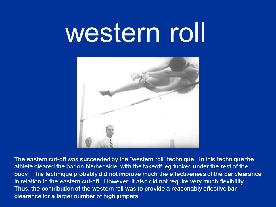 western roll The eastern cut-off was succeeded by the western roll technique.
