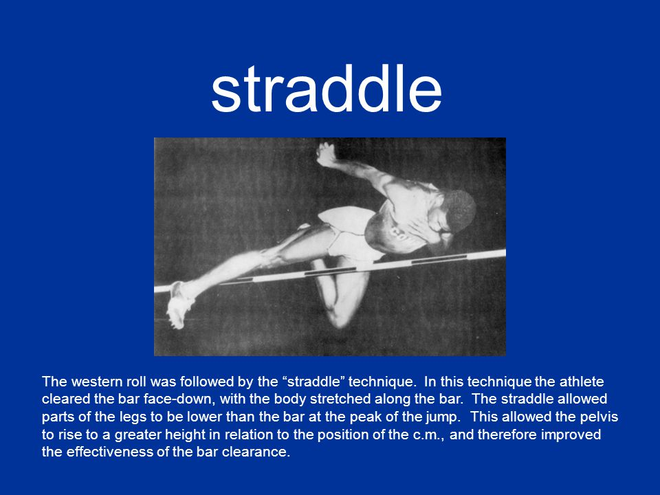 straddle The western roll was followed by the straddle technique.